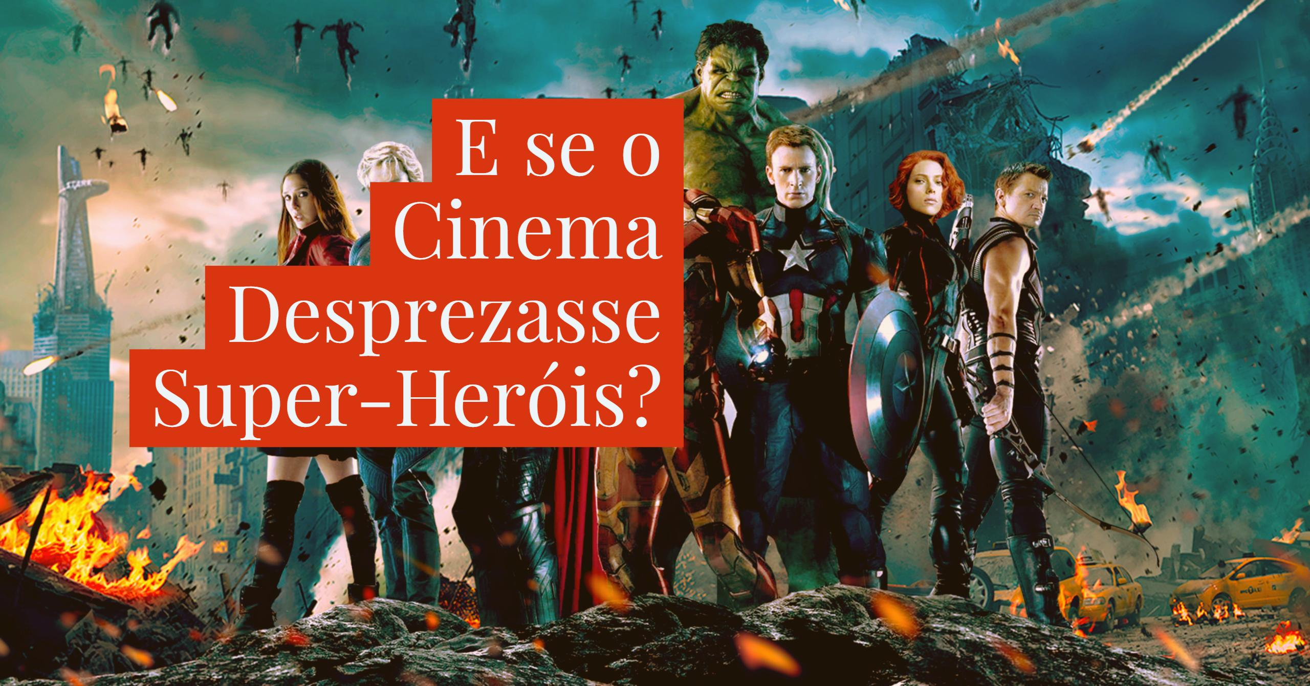 E se o Cinema Desprezasse Super-Heróis?