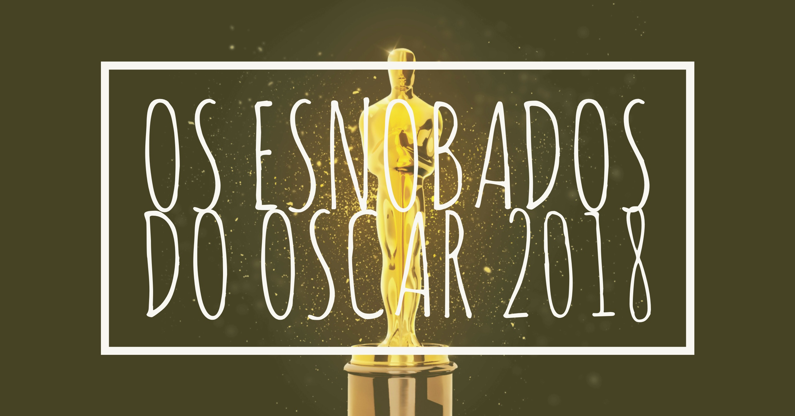Os Esnobados do Oscar 2018