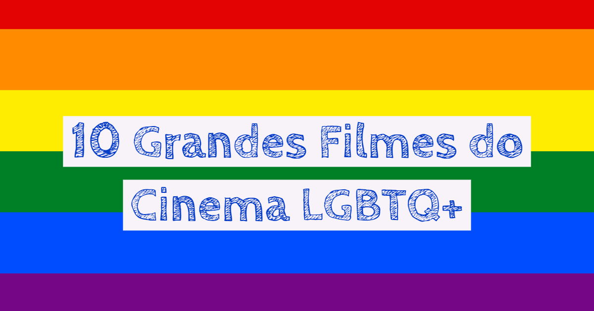 10 Grandes Filmes do Cinema LGBTQ+