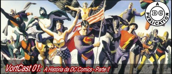 VortCast 01 | A História da DC Comics – Parte 1