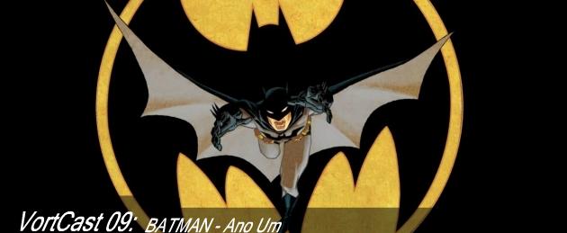 VortCast 09 | Batman – Ano Um