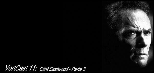 VortCast 12 | Clint Eastwood – Parte 3