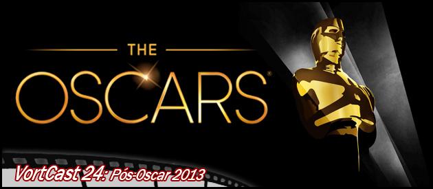 VortCast 24   Pós-Oscar 2013