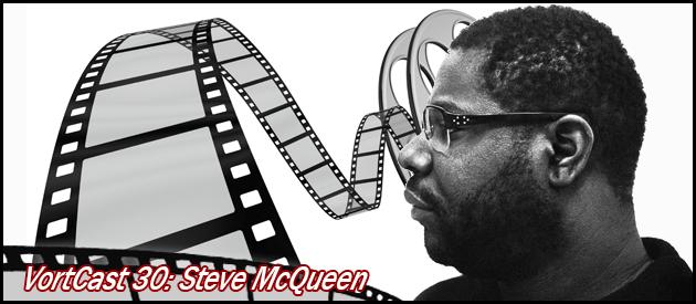 VortCast 30   Steve McQueen, Diretor