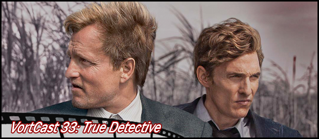 VortCast 33 | True Detective – Primeira Temporada
