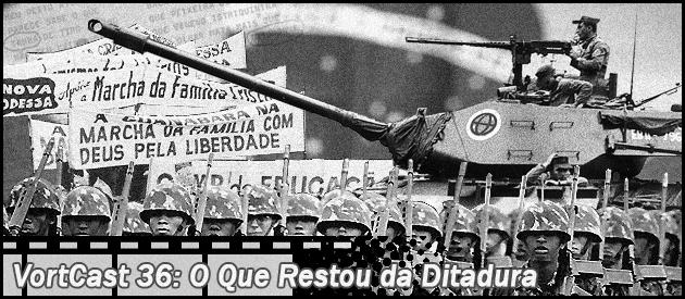 VortCast 36   O Que Restou da Ditadura
