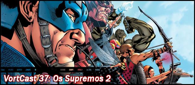 VortCast 37   Os Supremos 2 (Vingadores)