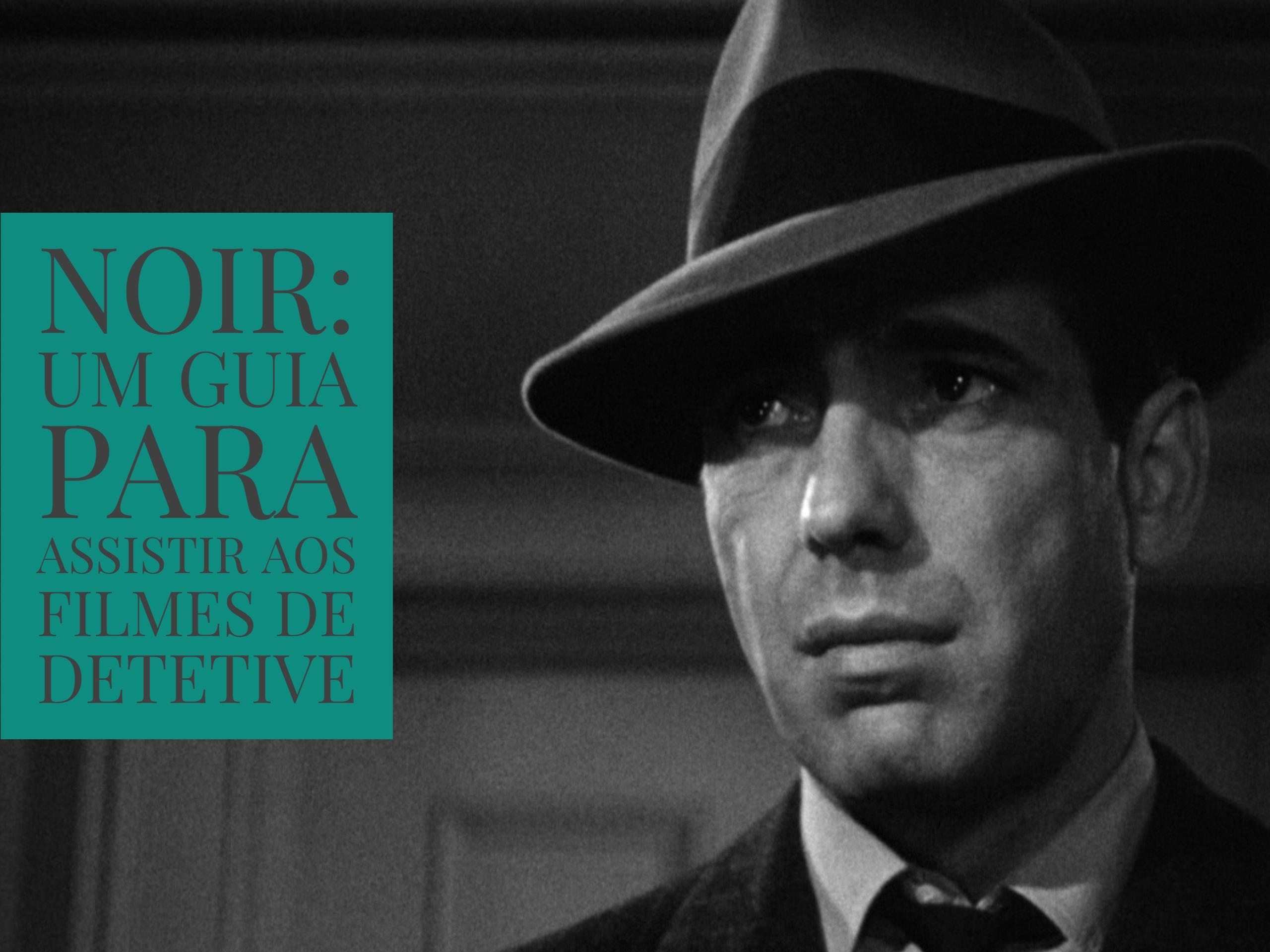 Noir: Um guia para assistir aos filmes de detetive