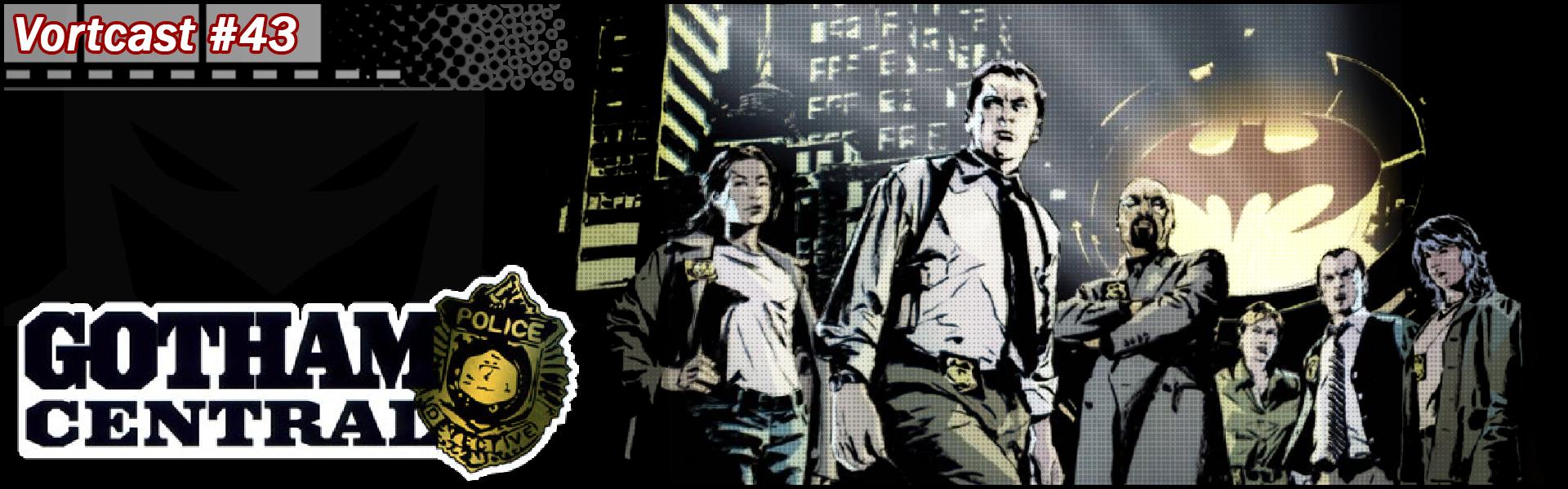 VortCast 43 | Gotham Central - No Cumprimento do Dever