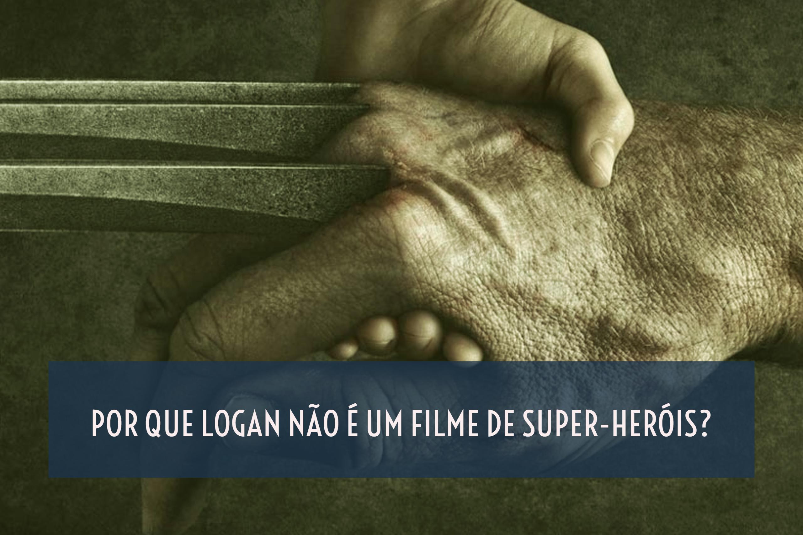 Por que Logan não é um filme de super-heróis?