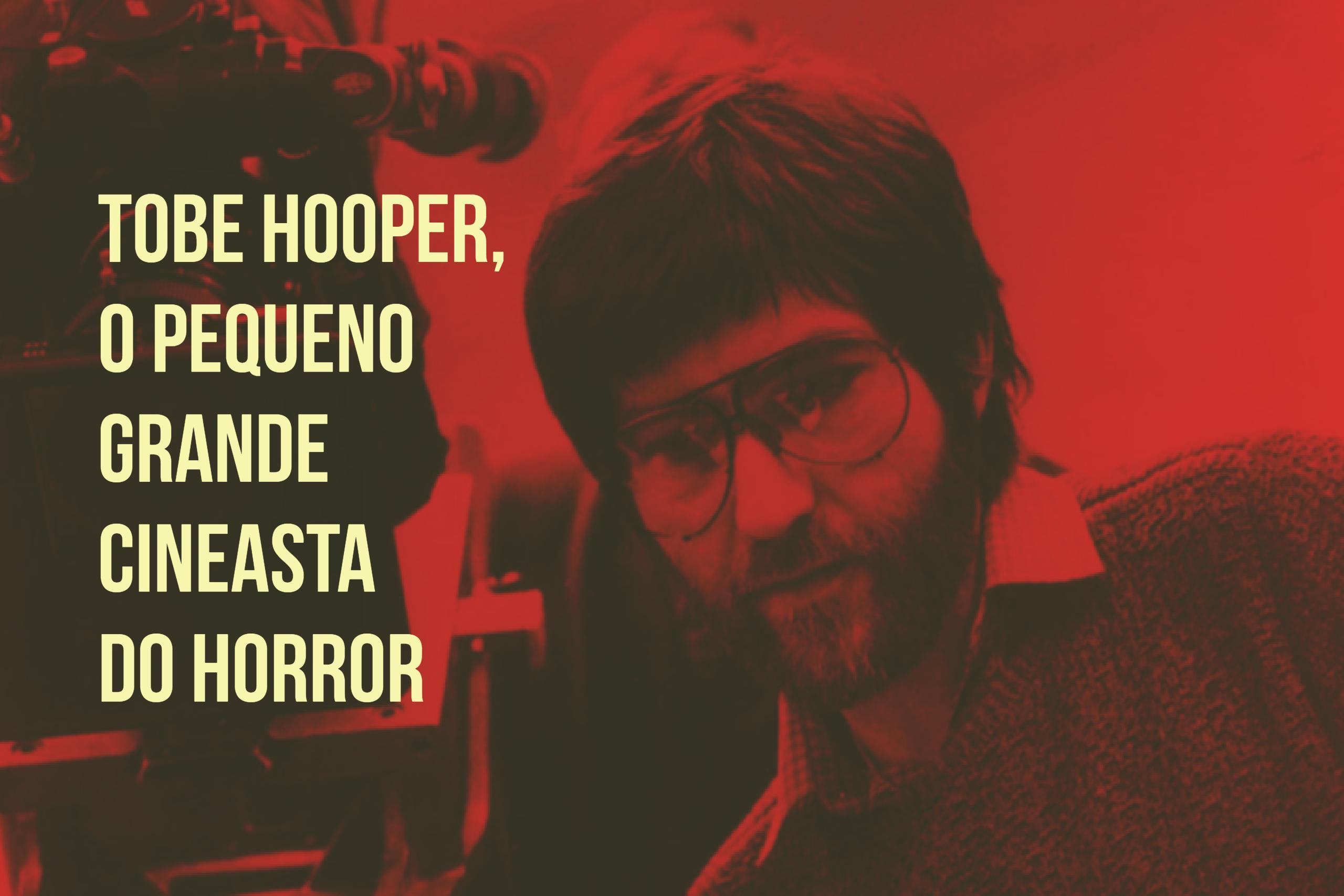 Tobe Hooper, o pequeno grande cineasta do Horror