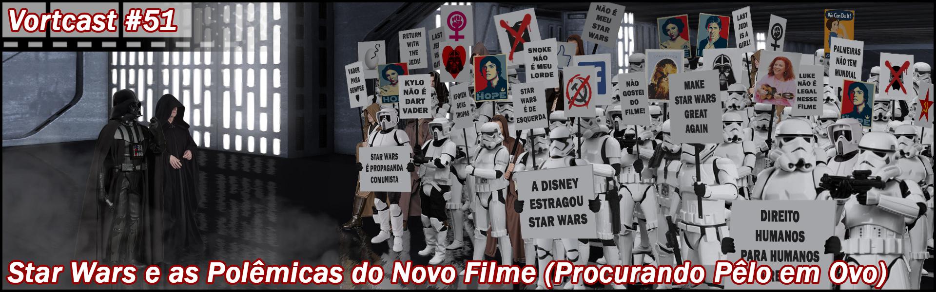 VortCast 51 | Star Wars e as Polêmicas do Novo Filme (Ou Procurando Pelo em Ovo)