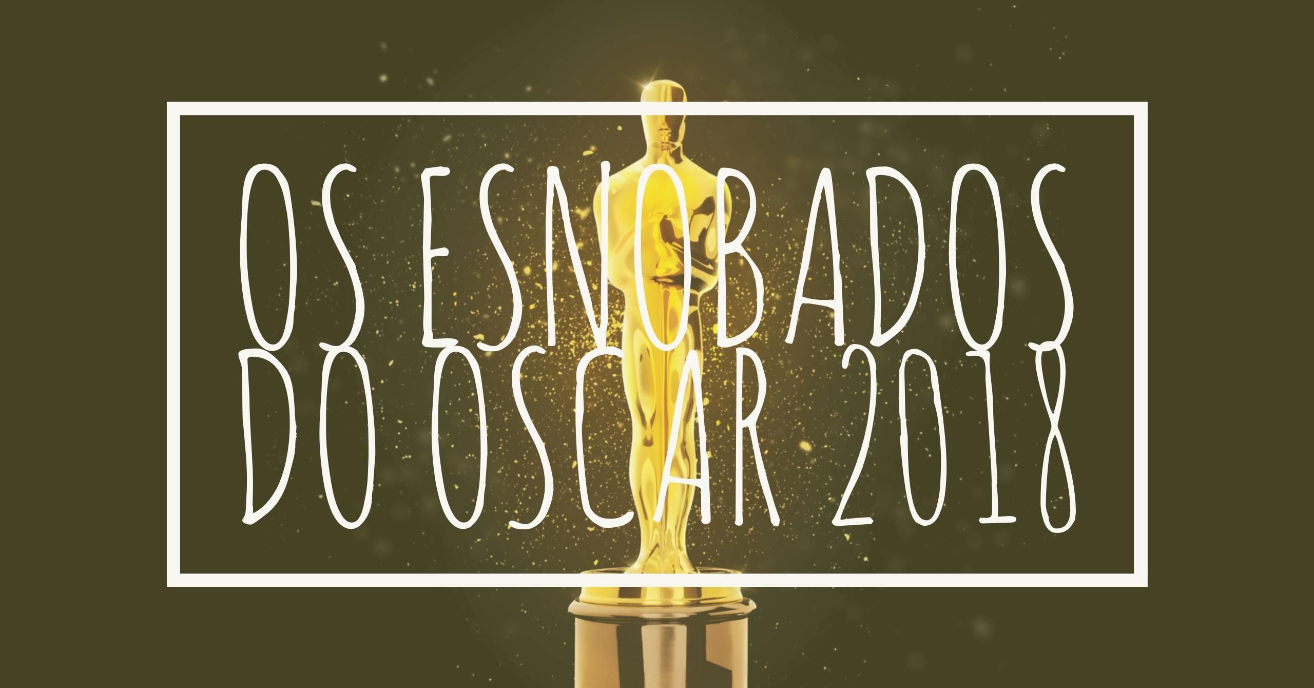 Os Esnobados do Oscar 2018