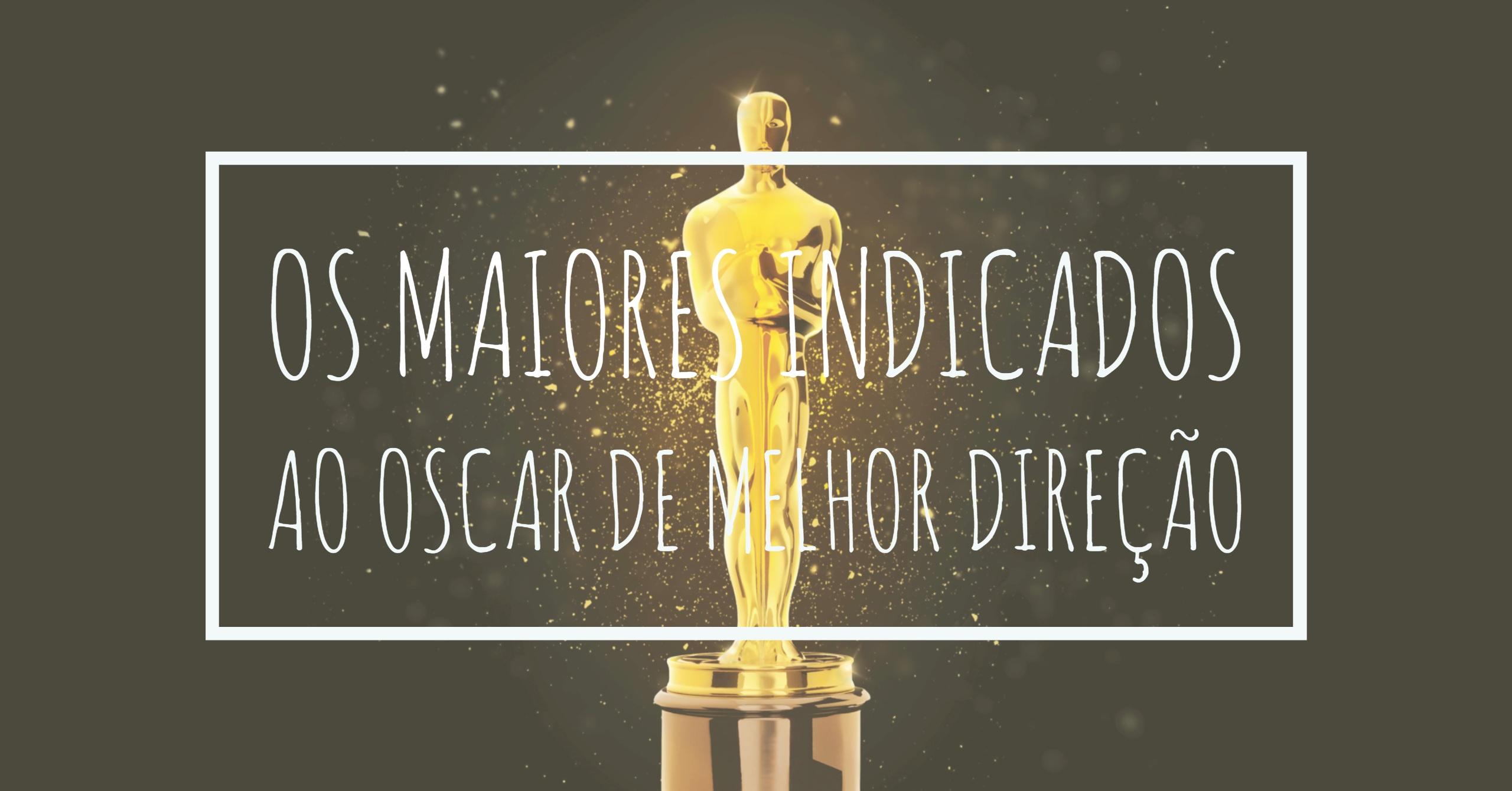 Os Maiores Indicados ao Oscar de Melhor Direção