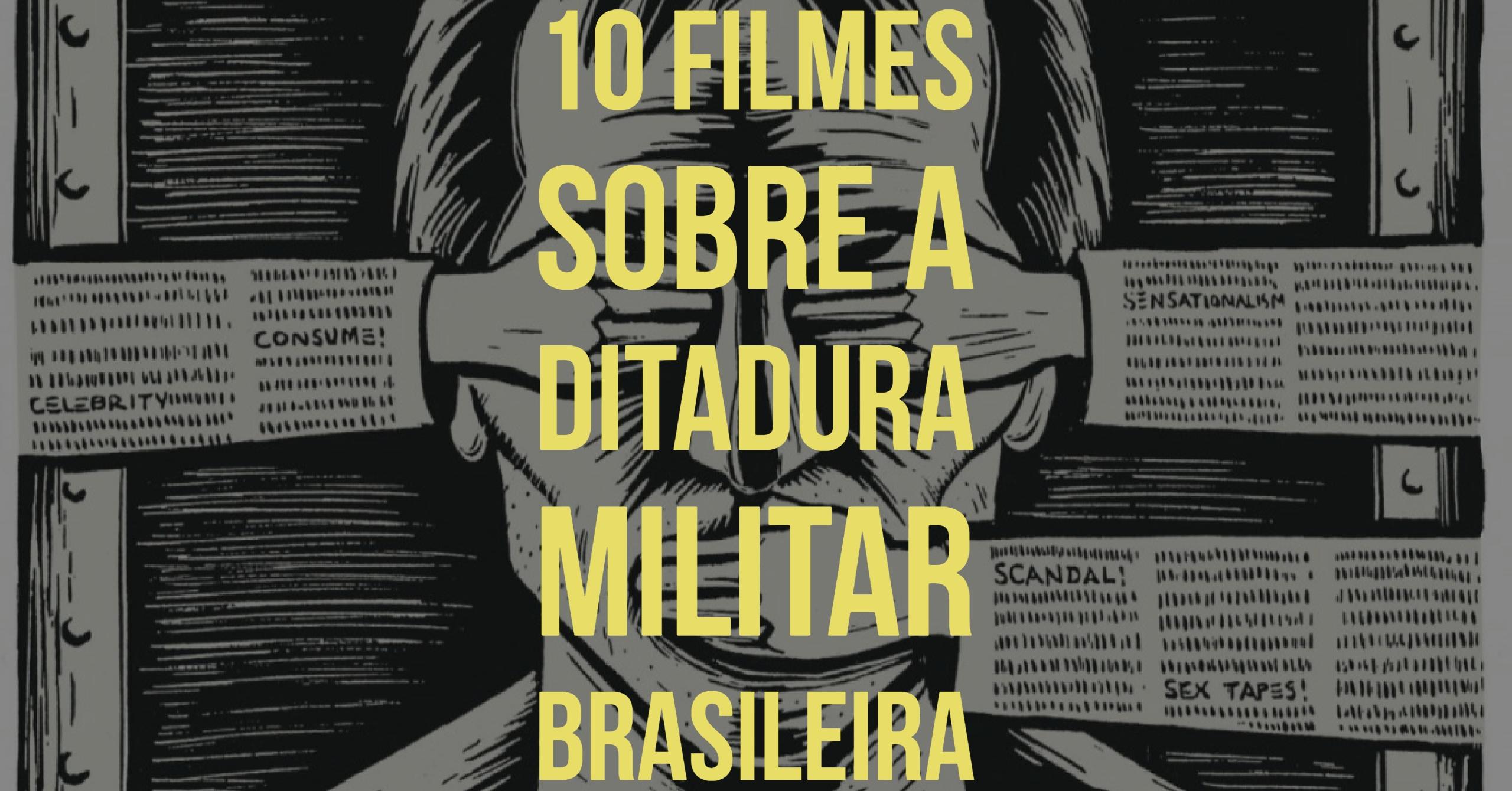 10 Filmes Sobre a Ditadura Militar Brasileira