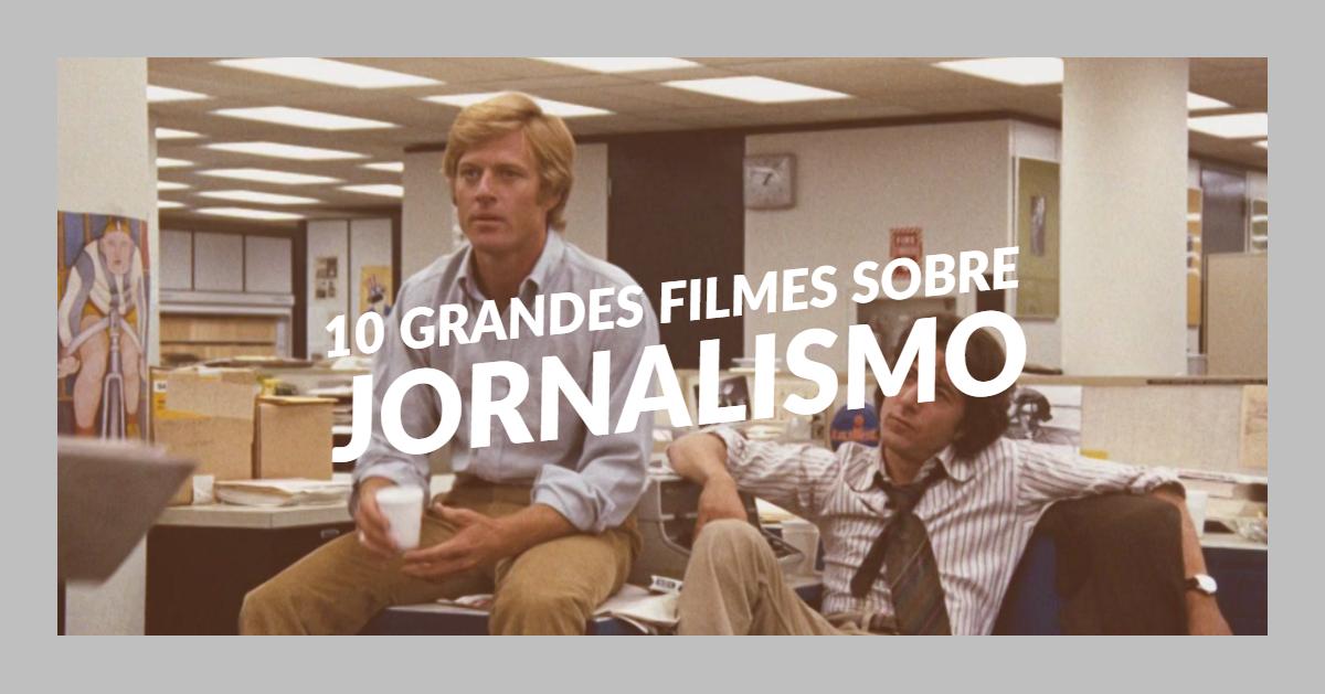10 Grandes Filmes Sobre Jornalismo