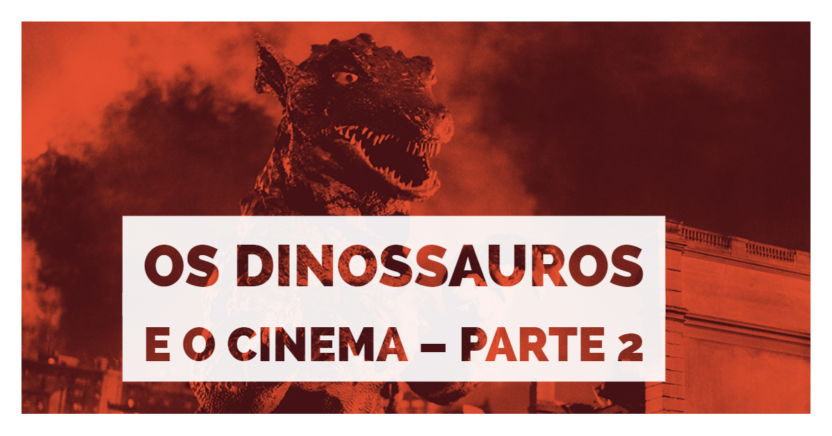 Os Dinossauros e o Cinema – Parte 2