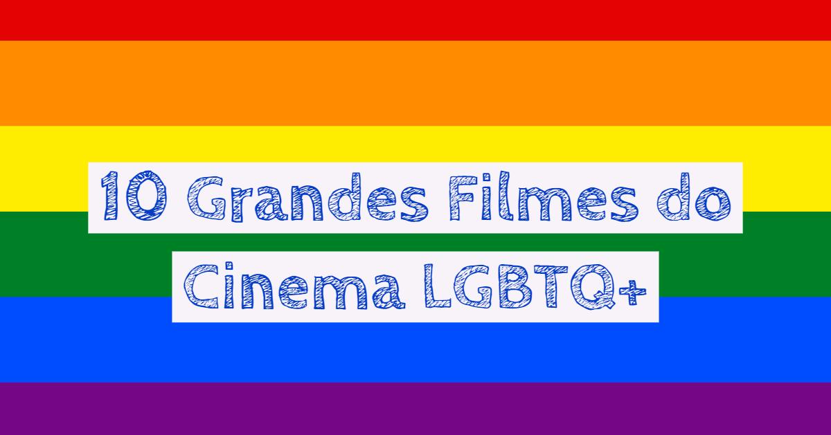 10 Grandes Filmes do Cinema LGBTQ+