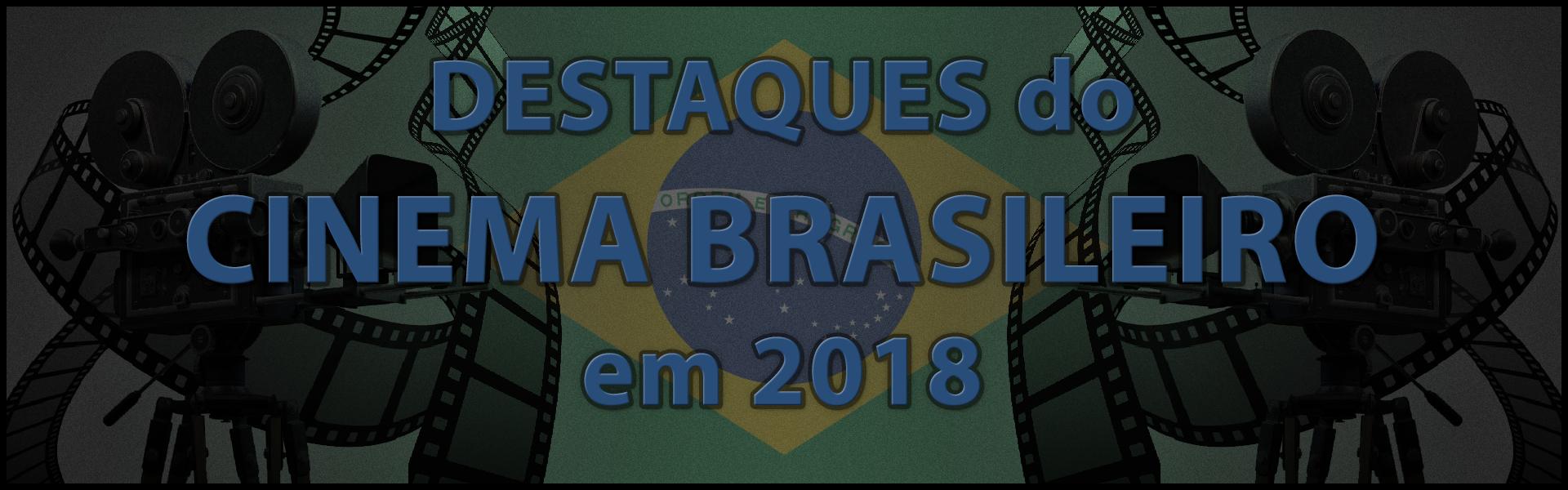 Destaques do Cinema Brasileiro em 2018