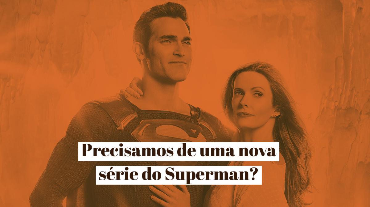 Precisamos de uma nova série do Superman?