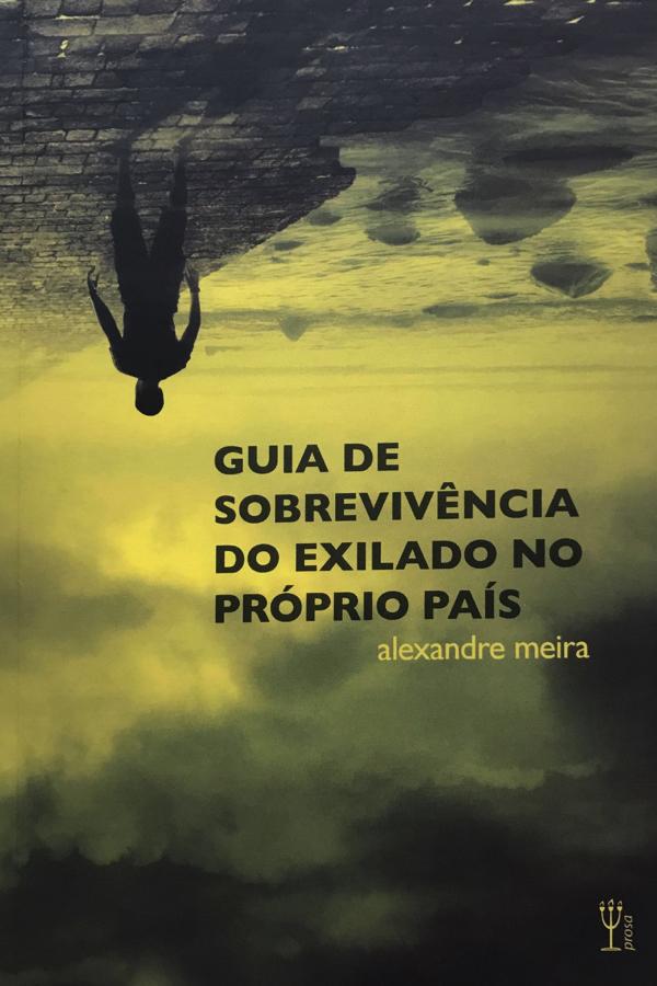Resenha | Guia de Sobrevivência do Exilado no Próprio País – Alexandre Meira