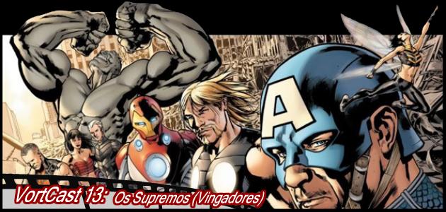 VortCast 13 | Os Supremos (Vingadores)