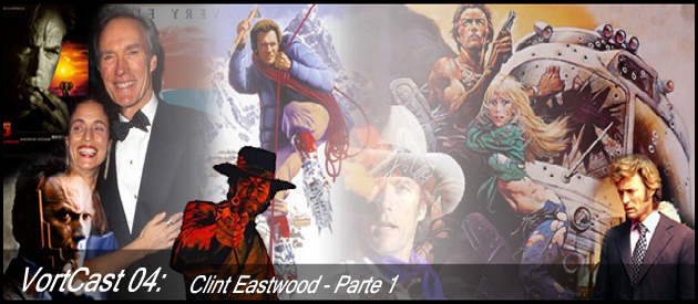 VortCast 04 | Clint Eastwood – Parte 1